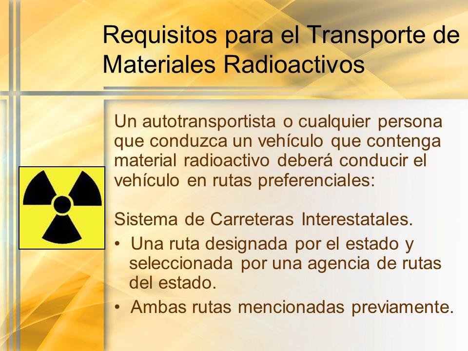 Requisitos para el Transporte de Materiales Radioactivos Un autotransportista o cualquier persona que conduzca un vehículo que contenga material radio