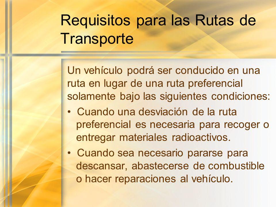 Requisitos para las Rutas de Transporte Un vehículo podrá ser conducido en una ruta en lugar de una ruta preferencial solamente bajo las siguientes co