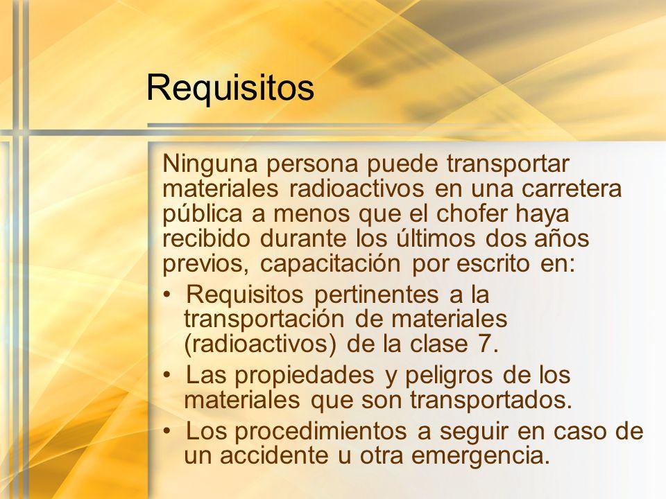 Requisitos Ninguna persona puede transportar materiales radioactivos en una carretera pública a menos que el chofer haya recibido durante los últimos
