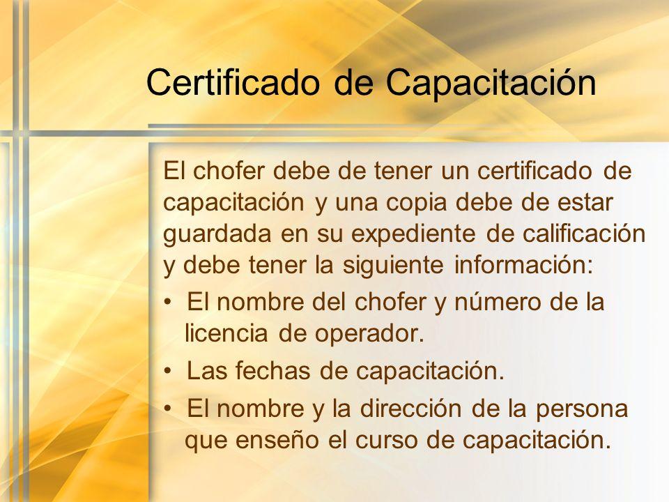 Certificado de Capacitación El chofer debe de tener un certificado de capacitación y una copia debe de estar guardada en su expediente de calificación