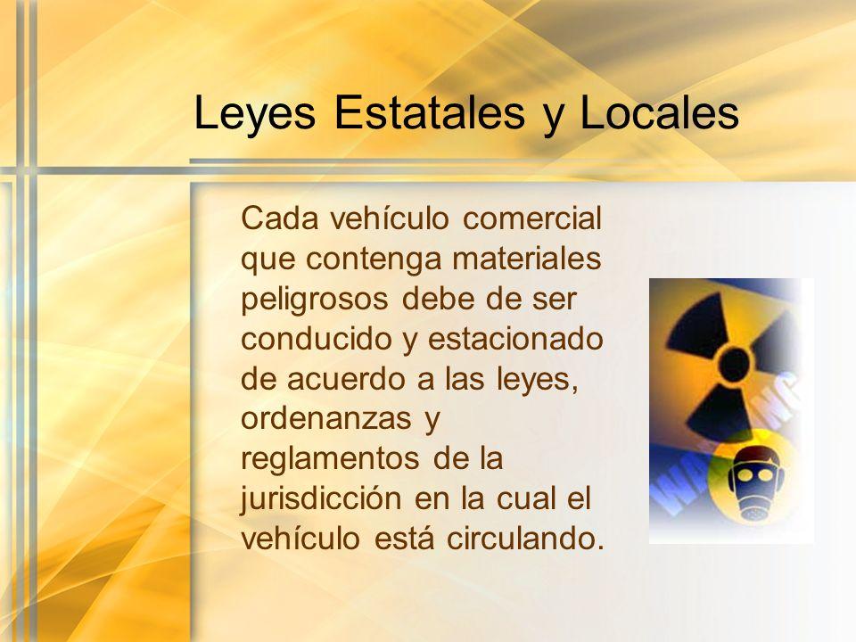 Leyes Estatales y Locales Cada vehículo comercial que contenga materiales peligrosos debe de ser conducido y estacionado de acuerdo a las leyes, orden
