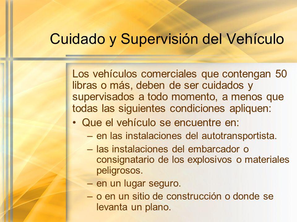 Cuidado y Supervisión del Vehículo Los vehículos comerciales que contengan 50 libras o más, deben de ser cuidados y supervisados a todo momento, a men