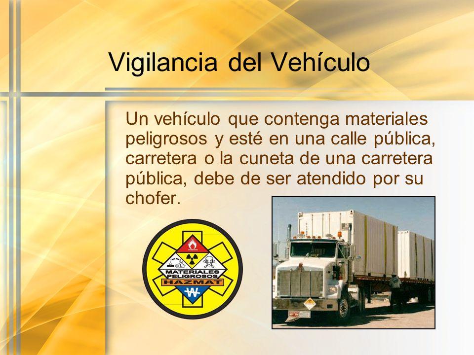Vigilancia del Vehículo Un vehículo que contenga materiales peligrosos y esté en una calle pública, carretera o la cuneta de una carretera pública, de