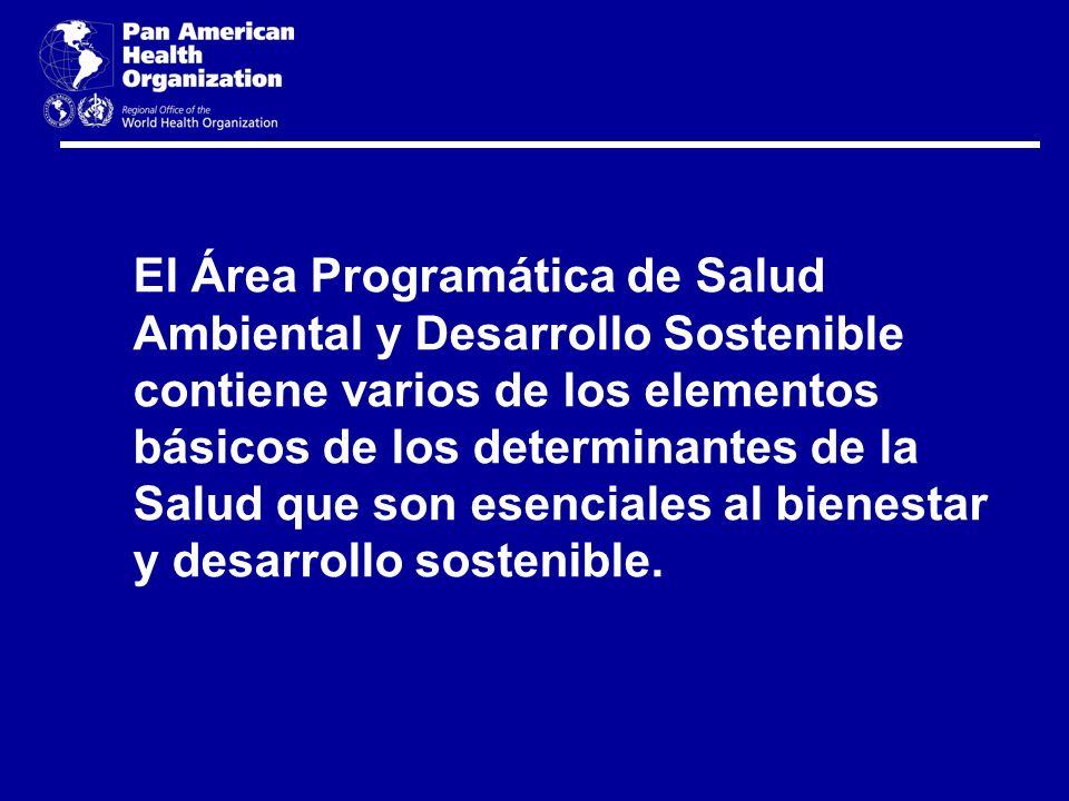 El Área Programática de Salud Ambiental y Desarrollo Sostenible contiene varios de los elementos básicos de los determinantes de la Salud que son esen