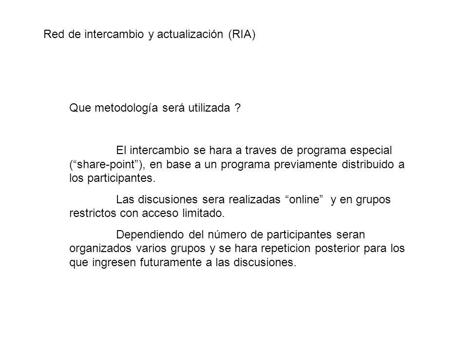 Red de intercambio y actualización (RIA) Que metodología será utilizada ? El intercambio se hara a traves de programa especial (share-point), en base