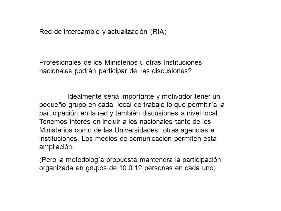 Red de intercambio y actualización (RIA) Profesionales de los Ministerios u otras Instituciones nacionales podrán participar de las discusiones? Ideal