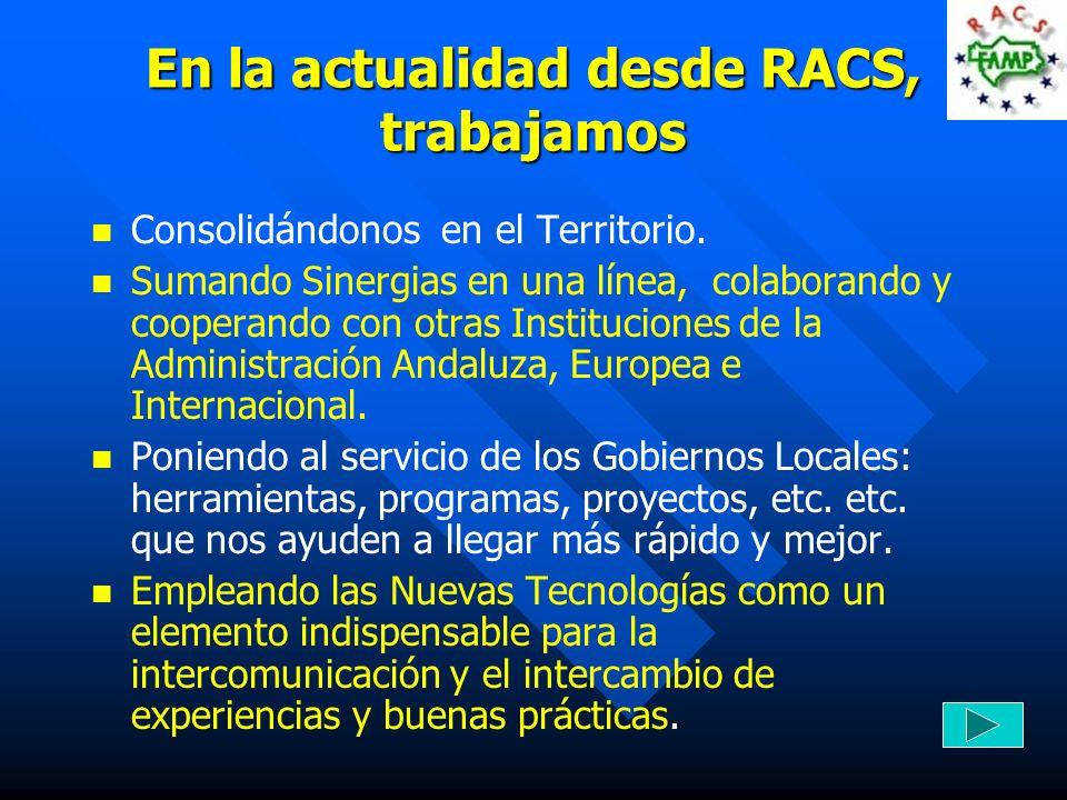 En la actualidad desde RACS, trabajamos Consolidándonos en el Territorio. Sumando Sinergias en una línea, colaborando y cooperando con otras Instituci