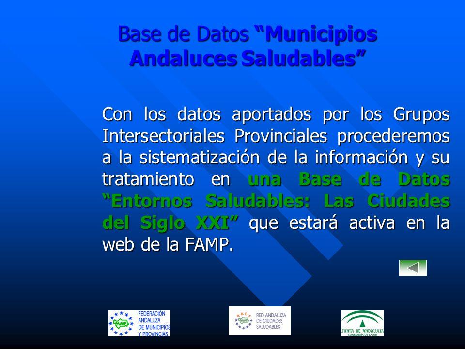 Base de Datos Municipios Andaluces Saludables Con los datos aportados por los Grupos Intersectoriales Provinciales procederemos a la sistematización d