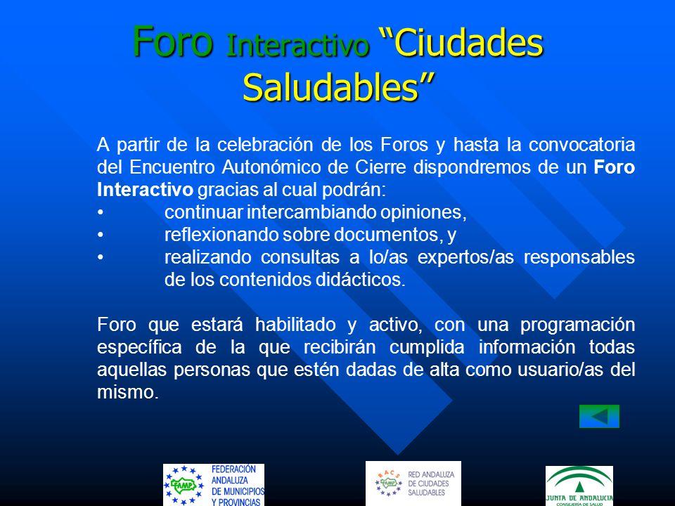 Foro Interactivo Ciudades Saludables A partir de la celebración de los Foros y hasta la convocatoria del Encuentro Autonómico de Cierre dispondremos d