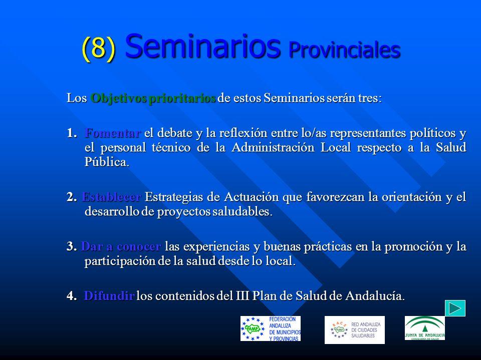 (8) Seminarios Provinciales Los Objetivos prioritarios de estos Seminarios serán tres: 1. Fomentar el debate y la reflexión entre lo/as representantes