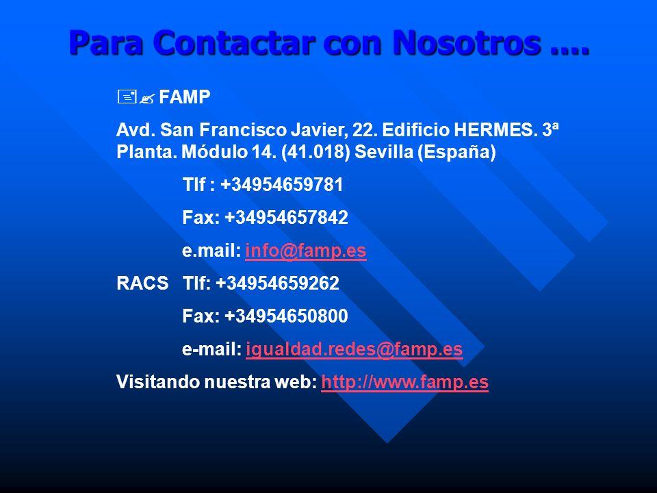 Para Contactar con Nosotros.... FAMP Avd. San Francisco Javier, 22. Edificio HERMES. 3ª Planta. Módulo 14. (41.018) Sevilla (España) Tlf : +3495465978