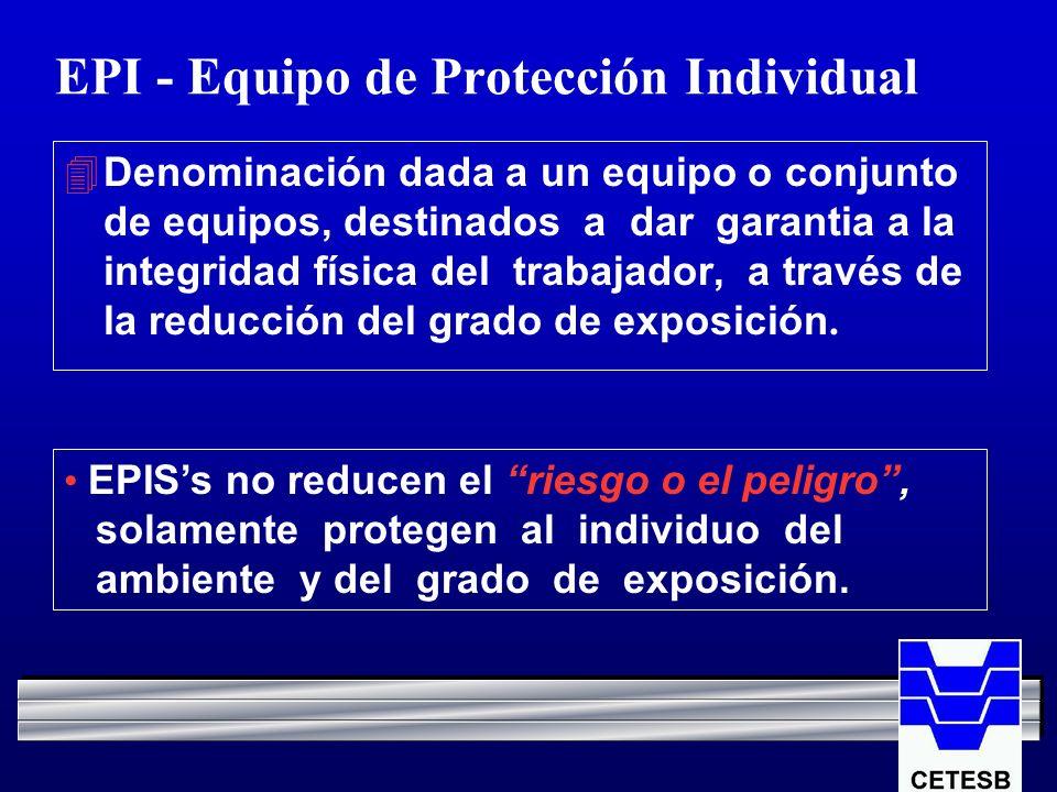 EPI - Equipo de Protección Individual Denominación dada a un equipo o conjunto de equipos, destinados a dar garantia a la integridad física del trabaj
