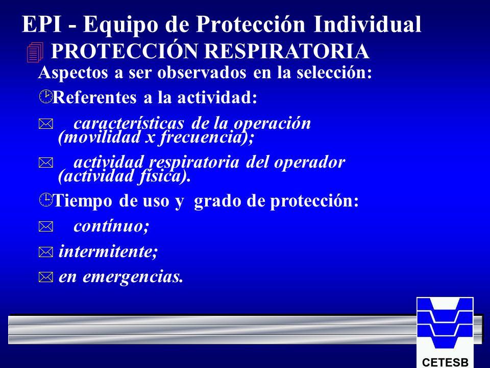 EPI - Equipo de Protección Individual 4 PROTECCIÓN RESPIRATORIA Aspectos a ser observados en la selección: ¸ Referentes a la actividad: * característi