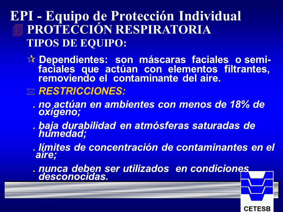 EPI - Equipo de Protección Individual 4 PROTECCIÓN RESPIRATORIA TIPOS DE EQUIPO: Dependientes: son máscaras faciales o semi- faciales que actúan con e