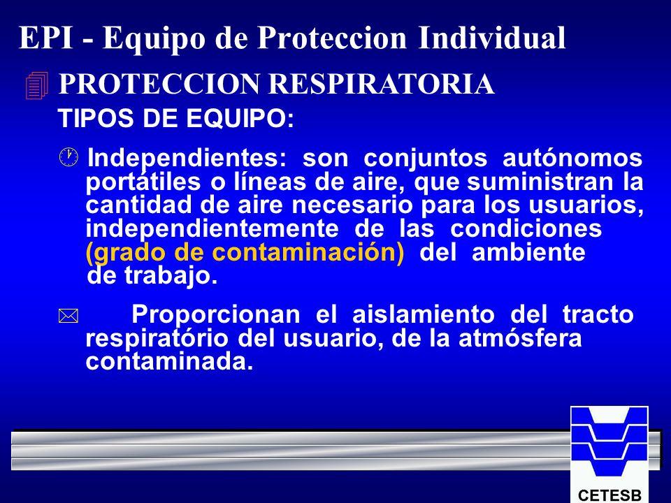 EPI - Equipo de Proteccion Individual 4 PROTECCION RESPIRATORIA TIPOS DE EQUIPO: · Independientes: son conjuntos autónomos portátiles o líneas de aire