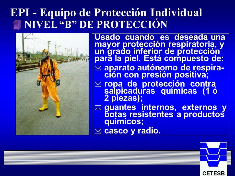 EPI - Equipo de Protección Individual 4 NIVEL B DE PROTECCIÓN Usado cuando es deseada una mayor protección respiratoria, y un grado inferior de protec