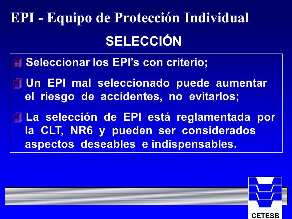 EPI - Equipo de Protección Individual SELECCIÓN 4 Seleccionar los EPIs con criterio; 4 Un EPI mal seleccionado puede aumentar el riesgo de accidentes,