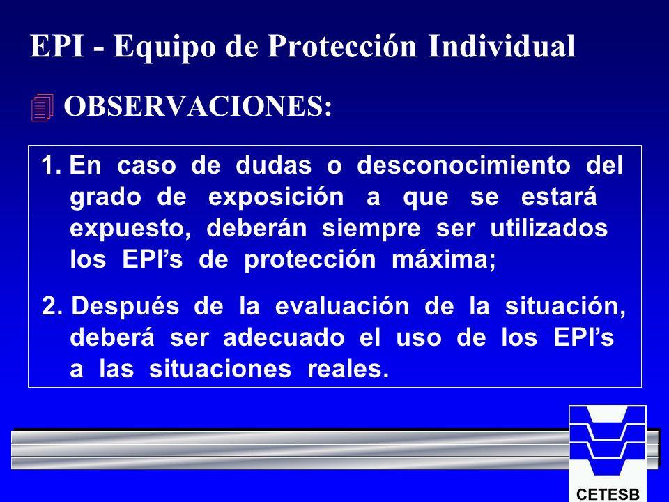 EPI - Equipo de Protección Individual 4 OBSERVACIONES: 1. En caso de dudas o desconocimiento del grado de exposición a que se estará expuesto, deberán