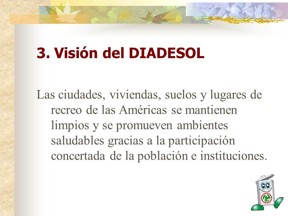 3. Visión del DIADESOL Las ciudades, viviendas, suelos y lugares de recreo de las Américas se mantienen limpios y se promueven ambientes saludables gr