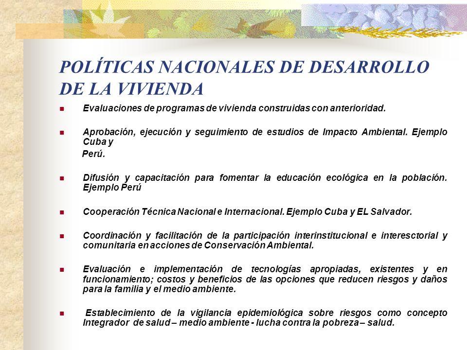 POLÍTICAS NACIONALES DE DESARROLLO DE LA VIVIENDA Establecimiento de pol í ticas, normas y procedimientos referidos a la construcci ó n, a las edifica