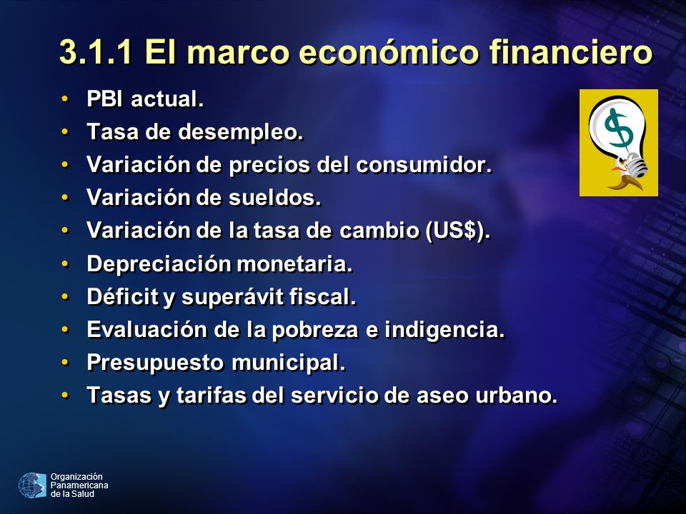 Organización Panamericana de la Salud 3.1.1 El marco económico financiero PBI actual. Tasa de desempleo. Variación de precios del consumidor. Variació