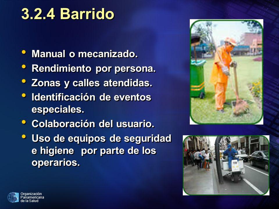 Organización Panamericana de la Salud 3.2.4 Barrido Manual o mecanizado. Rendimiento por persona. Zonas y calles atendidas. Identificación de eventos