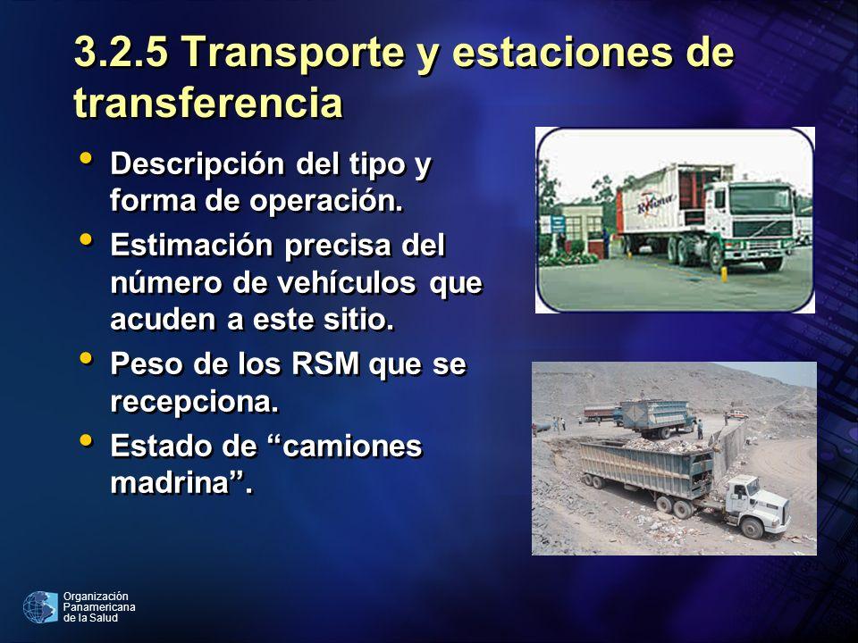 Organización Panamericana de la Salud 3.2.5 Transporte y estaciones de transferencia Descripción del tipo y forma de operación. Estimación precisa del