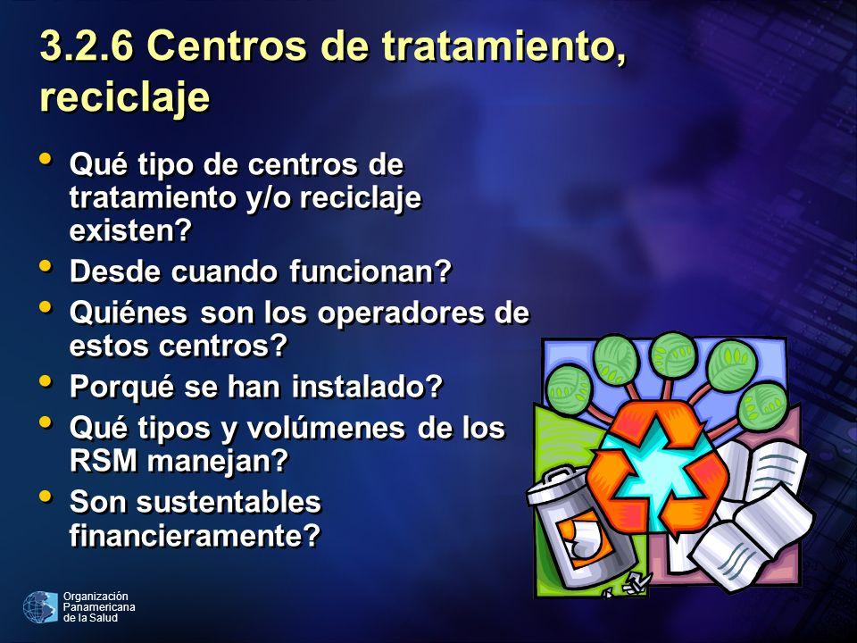 Organización Panamericana de la Salud 3.2.6 Centros de tratamiento, reciclaje Qué tipo de centros de tratamiento y/o reciclaje existen? Desde cuando f