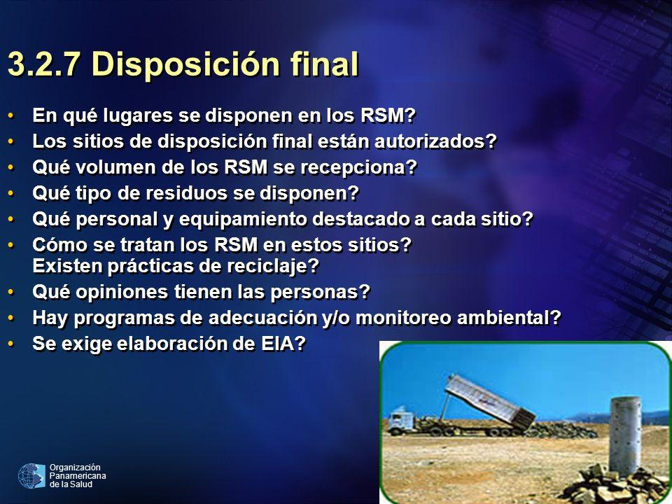 Organización Panamericana de la Salud 3.2.7 Disposición final En qué lugares se disponen en los RSM? Los sitios de disposición final están autorizados