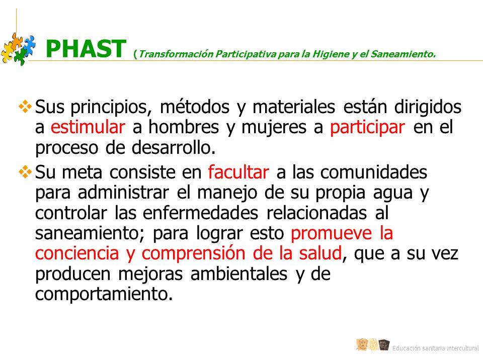 Educación sanitaria intercultural PHAST (Transformación Participativa para la Higiene y el Saneamiento. Sus principios, métodos y materiales están dir