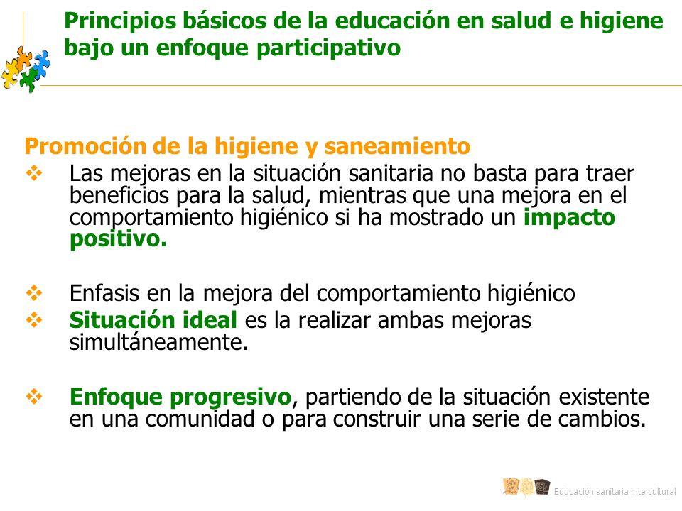 Educación sanitaria intercultural Principios básicos de la educación en salud e higiene bajo un enfoque participativo Promoción de la higiene y saneam
