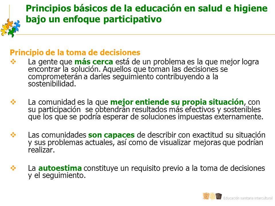 Educación sanitaria intercultural Principios básicos de la educación en salud e higiene bajo un enfoque participativo Principio de la toma de decision