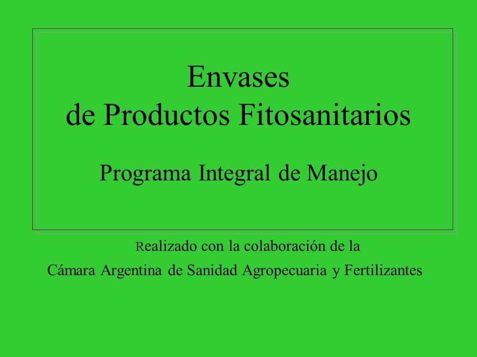 Envases de Productos Fitosanitarios Programa Integral de Manejo R ealizado con la colaboración de la Cámara Argentina de Sanidad Agropecuaria y Fertilizantes