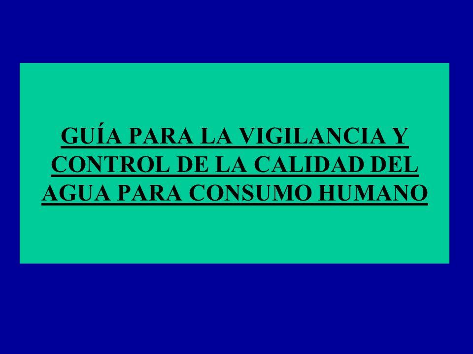 GUÍA PARA LA VIGILANCIA Y CONTROL DE LA CALIDAD DEL AGUA PARA CONSUMO HUMANO