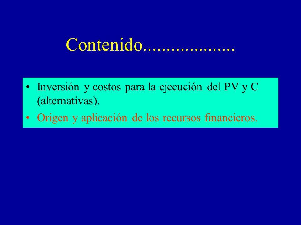 Contenido.................... Inversión y costos para la ejecución del PV y C (alternativas). Origen y aplicación de los recursos financieros.