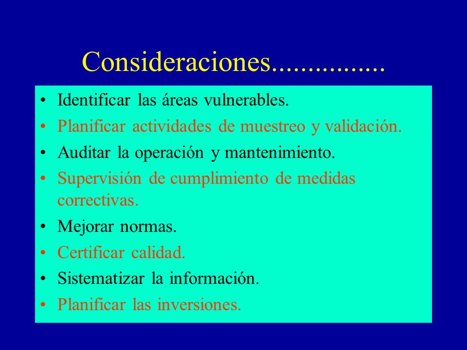 Consideraciones................ Identificar las áreas vulnerables. Planificar actividades de muestreo y validación. Auditar la operación y mantenimien