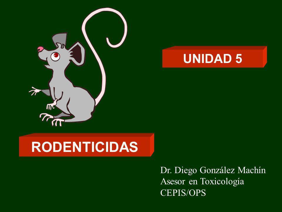 UNIDAD 5 RODENTICIDAS Dr. Diego González Machín Asesor en Toxicología CEPIS/OPS