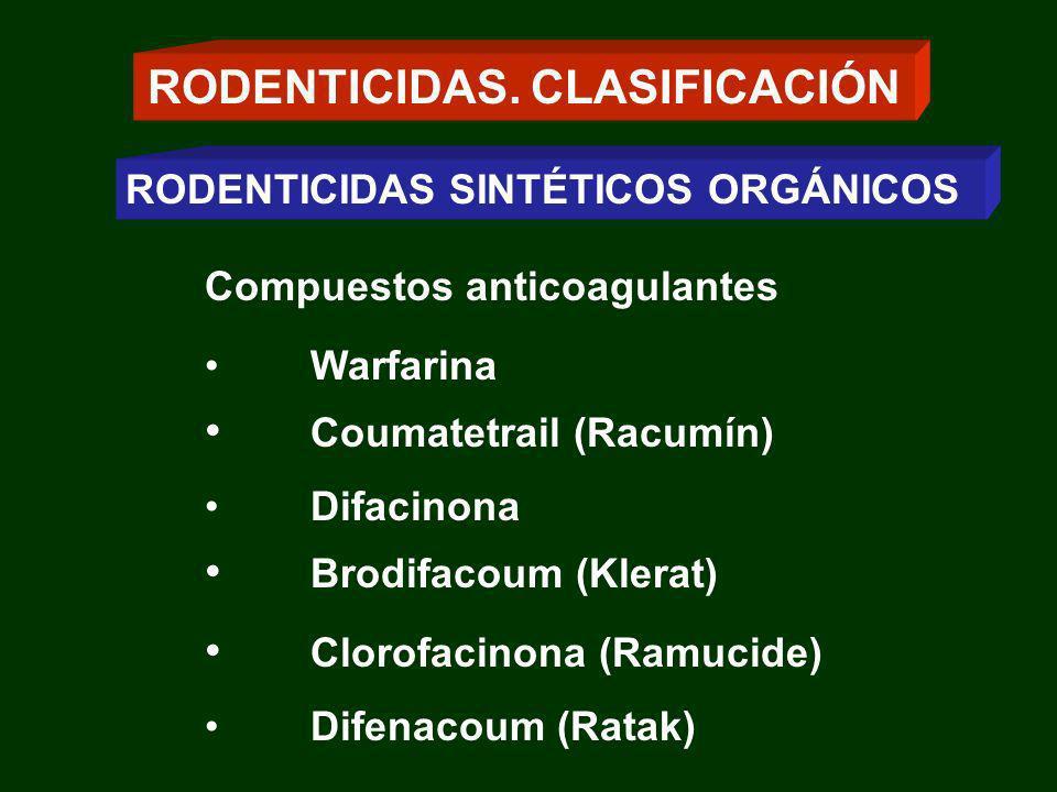 Compuestos anticoagulantes Warfarina Coumatetrail (Racumín) Difacinona Brodifacoum (Klerat) Clorofacinona (Ramucide) Difenacoum (Ratak) RODENTICIDAS.
