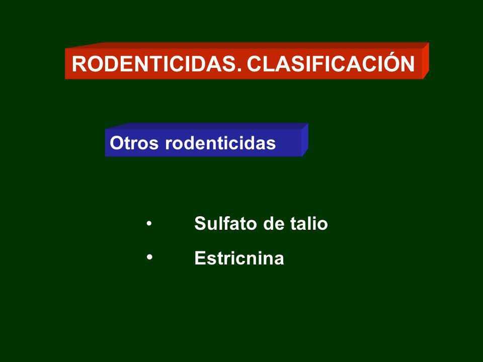 Otros rodenticidas Sulfato de talio Estricnina RODENTICIDAS. CLASIFICACIÓN