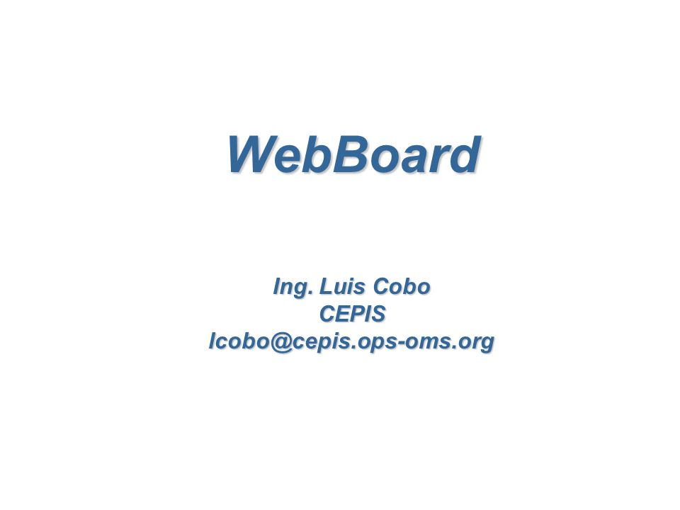 WebBoard Ing. Luis Cobo CEPIS lcobo@cepis.ops-oms.org