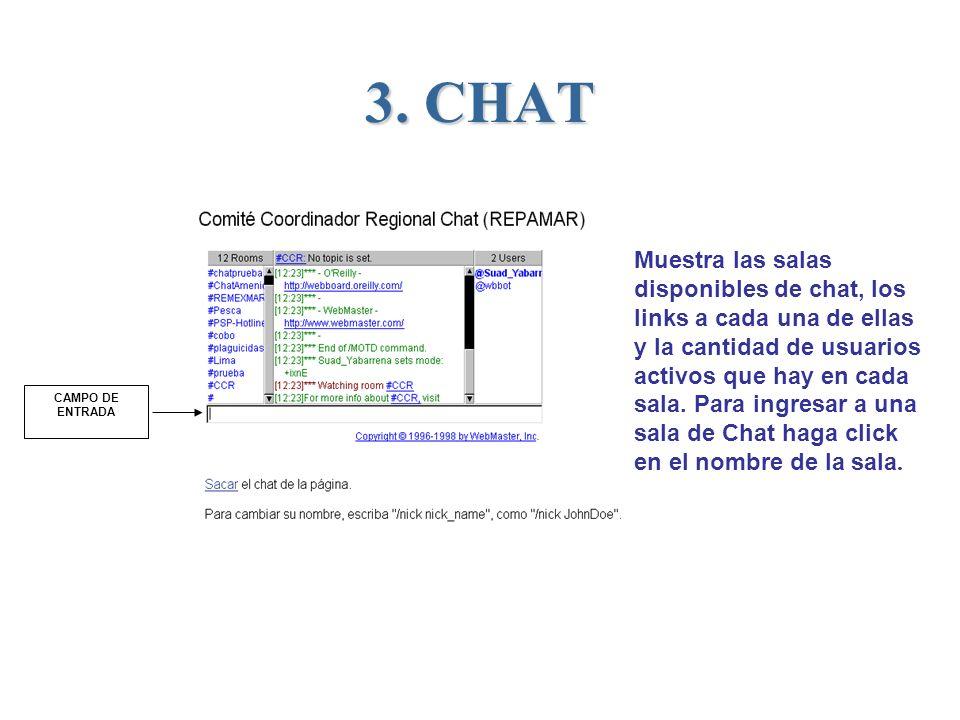 3. CHAT Muestra las salas disponibles de chat, los links a cada una de ellas y la cantidad de usuarios activos que hay en cada sala. Para ingresar a u