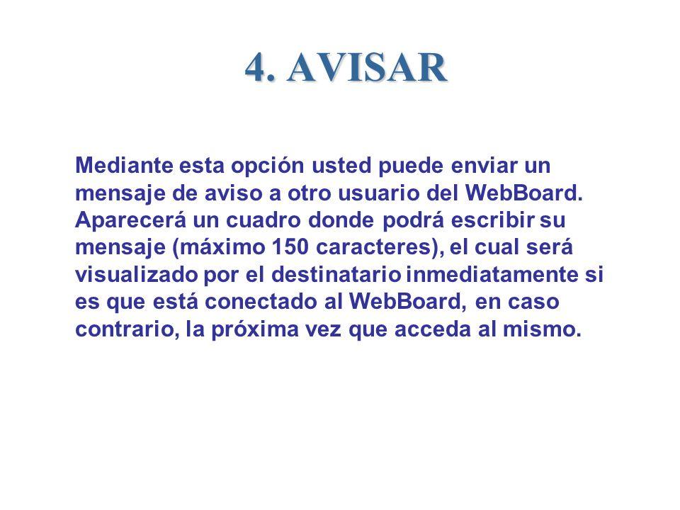 4. AVISAR Mediante esta opción usted puede enviar un mensaje de aviso a otro usuario del WebBoard. Aparecerá un cuadro donde podrá escribir su mensaje