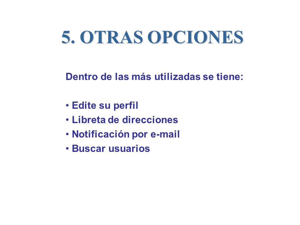 5. OTRAS OPCIONES Dentro de las más utilizadas se tiene: Edite su perfil Libreta de direcciones Notificación por e-mail Buscar usuarios