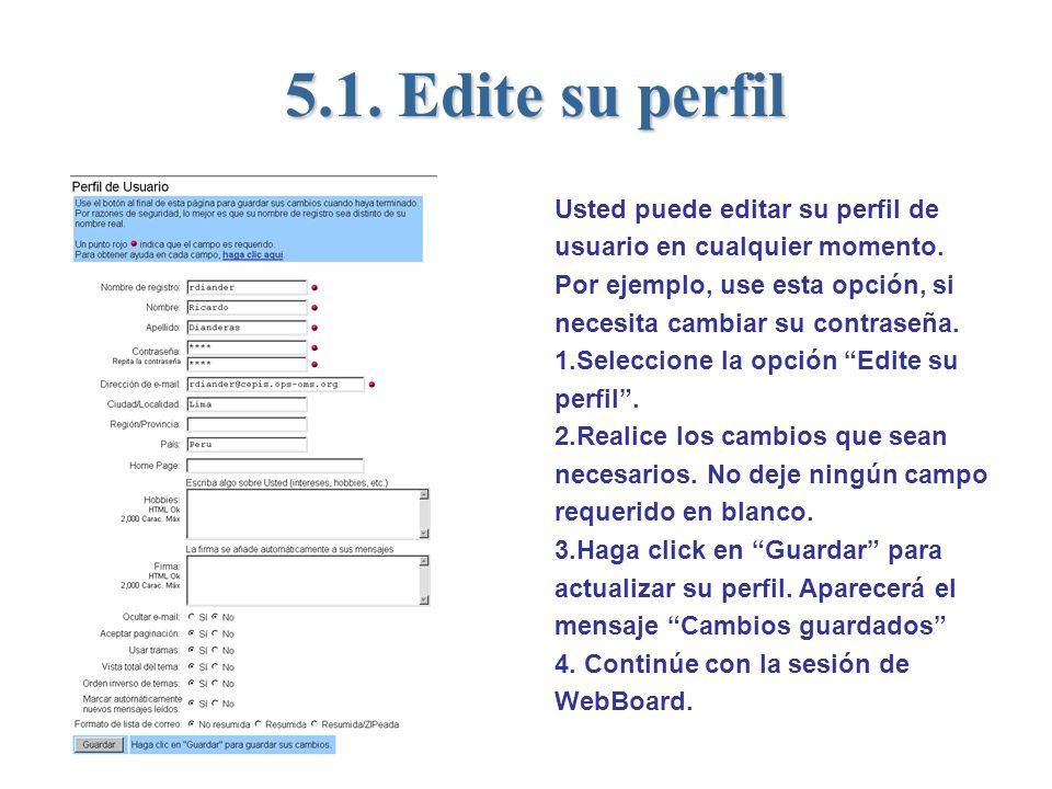 5.1. Edite su perfil Usted puede editar su perfil de usuario en cualquier momento. Por ejemplo, use esta opción, si necesita cambiar su contraseña. 1.