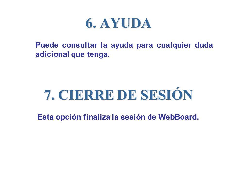 6. AYUDA Puede consultar la ayuda para cualquier duda adicional que tenga. 7. CIERRE DE SESIÓN Esta opción finaliza la sesión de WebBoard.