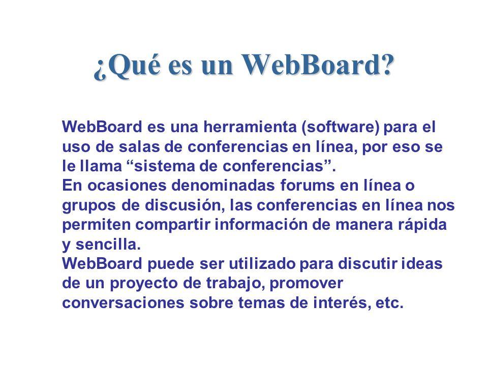 ¿Qué es un WebBoard? WebBoard es una herramienta (software) para el uso de salas de conferencias en línea, por eso se le llama sistema de conferencias