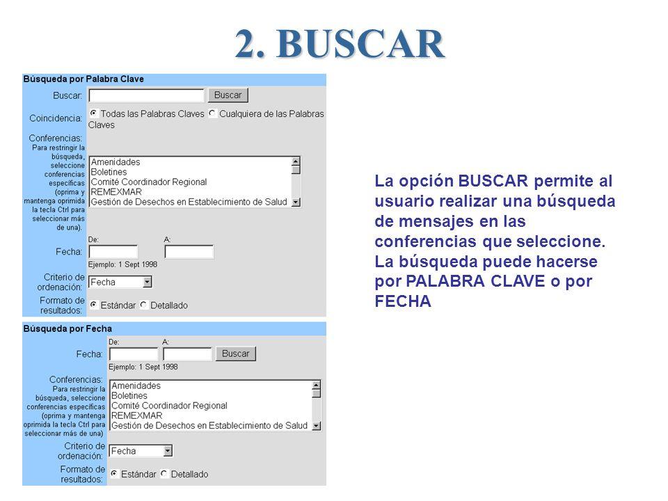 2. BUSCAR La opción BUSCAR permite al usuario realizar una búsqueda de mensajes en las conferencias que seleccione. La búsqueda puede hacerse por PALA