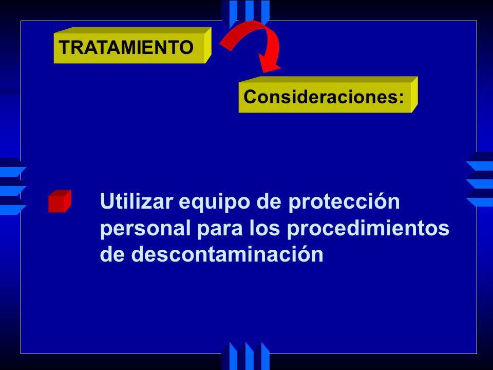 Consideraciones: Si la condición de los pacientes indica peligro para la vida, las medidas de soporte cardíaco y soporte de traumas debe priorizarse a los procedimientos de descontaminación TRATAMIENTO