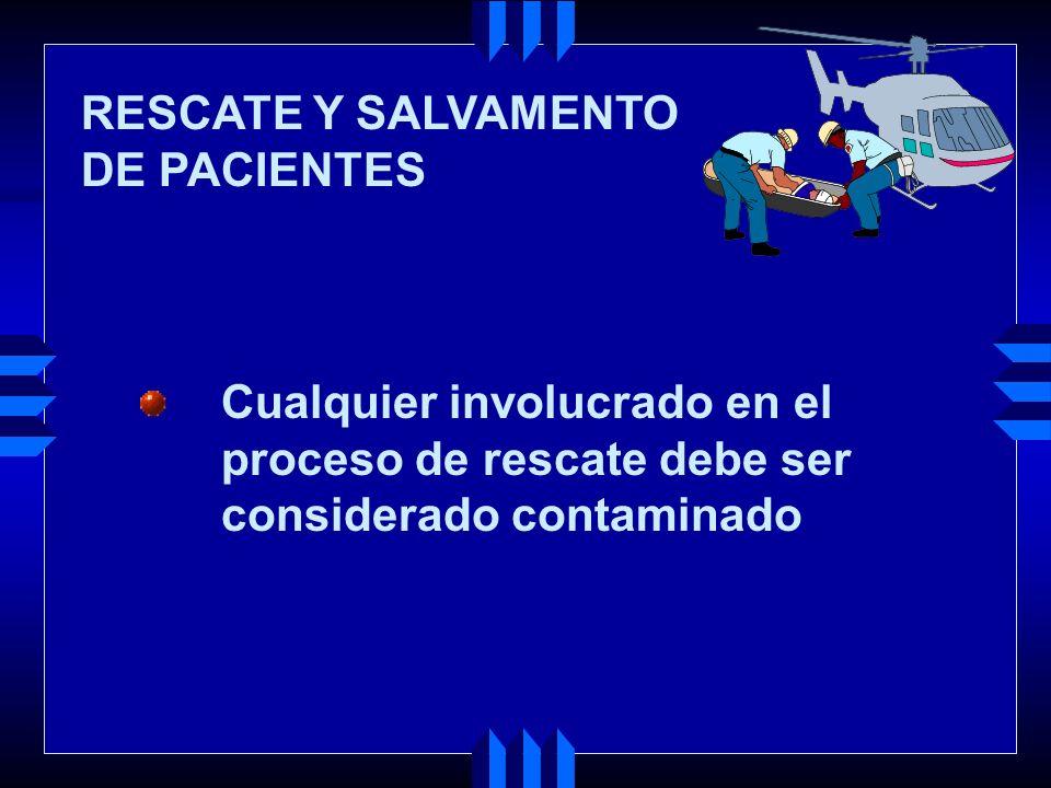 Cualquier involucrado en el proceso de rescate debe ser considerado contaminado RESCATE Y SALVAMENTO DE PACIENTES