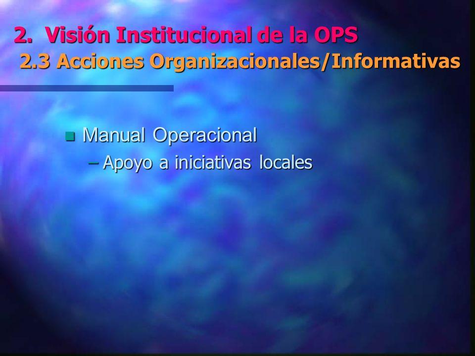 2. Visión Institucional de la OPS 2.3 Acciones Organizacionales/Informativas 2.